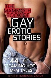 The Mammoth Book of Gay Erotic Stories: 44 steaming hot M/M tales