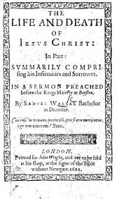 The Life and Death of Jesus Christ, ... In a Sermon [on Isaiah Liii. 4] Preached Before the Kings Majesty at Royston. B.L.