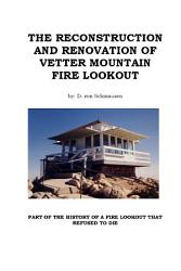 The Reconstruction And Renovation Of Vetter Mountain Fire Lookout Book PDF