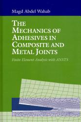 The Mechanics of Adhesives in Composite and Metal Joints PDF