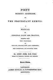 Piety Without Asceticism, Or the Protestant Kempis: A Manual of Christian Faith and Practice, Selected from the Writings of Scougal, Charles How, and Cudworth