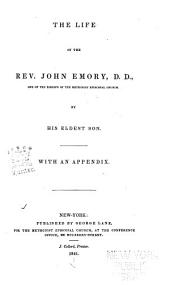 The Life of the Rev. John Emory, D. D.: One of the Bishops of the Methodist Episcopal Church
