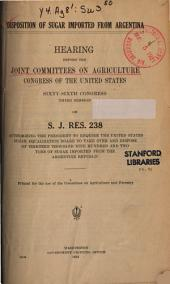 Disposition of Sugar Imported from Argentina: Hearing Before ..., 66-3 on S.J. Res. 238 ....