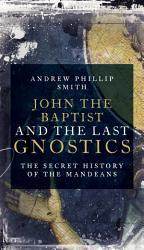 John The Baptist And The Last Gnostics Book PDF