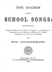The Diadem of School Songs: Containing Songs and Music for All Grades of Schools, a New System of Instruction in the Elements of Music, and a Manual of Directions for the Use of Teachers