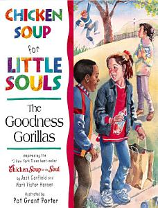 Chicken Soup for Little Souls  The Goodness Gorillas Book