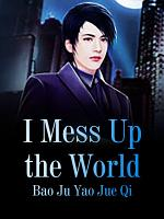 I Mess Up the World