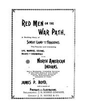 Red Men on the War Path: A Thrilling Story of Sunset Land and Its Tragedies : the Peculiar and Interesting Life, Manners, Customs, Beliefs and Ceromonials of the North American Indians, and a Wholesome, Interesting Narration of the Tragic Events of Their Recent History, Delightfully Presented for the Entertainment and Instruction of Youth
