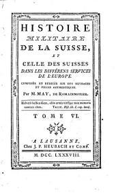 Histoire militaire de la Suisse, et celle des Suisses dans les différens services de l'Europe: Volume6