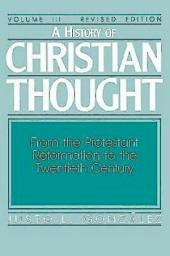 A History of Christian Thought Volume III: From the Protestant Reformation to the Twentieth Century