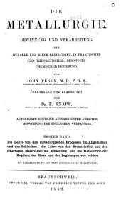 Die metallurgie: Gewinnung und verarbeitung der metalle und ihrer legirungen, in praktischer und theoretischer, besonders chemischer beziehung, Band 1