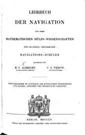 Lehrbuch der Navigation und ihren mathematischen Hulfs-Wissenschaften für die königl. Preussischen Navigations-Schulen