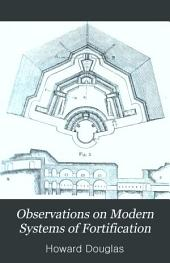 Observations on Modern Systems of Fortification: Including that Proposed by M. Carnot, and a Comparison of the Polygonal with the Bastion System; to which are Added, Some Reflections on Intrenched Positions, and a Tract on the Naval, Littoral, and Internal Defence of England