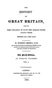 The History of Great Britain: From the First Invasion by the Romans Under Julius Caesar. Written on a New Plan, Volume 1