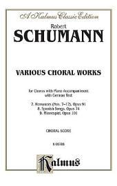 Various Choral Works - Romances, Op. 91, Nos. 7-12; Spanish Songs, Op. 74; Minnespiel, Op. 101