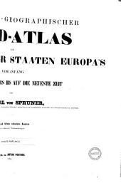 Historisch geographischer Hand-Atlas zur Geschichte der Staaten Europa's vom Anfang des Mittelalters bis auf die neueste Zeit von Karl von Spruner. - 2. Aufl