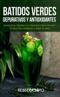 Batidos Verdes Depurativos y Antioxidantes  Aumenta tu Vitalidad con Smoothie Detox Durante 10 D  as Para Adelgazar y Bajar de Peso PDF