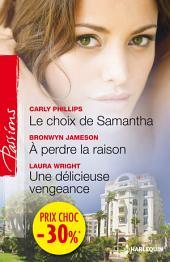 Le choix de Samantha - A perdre la raison - Une délicieuse vengeance: (promotion)