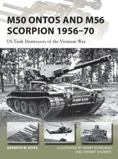 M50 Ontos and M56 Scorpion 1956–70: US Tank Destroyers of the Vietnam War
