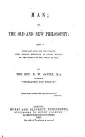 Man, Or, The Old and New Philosophy: Being Notes and Facts for the Curious, with Especial Reference to Recent Writers on the Subject of the Origin of Man