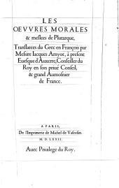 Les Oeuvres Morales et meslees de Plutarque, Translatees du Grec en Francois par Messire Jacques Amyot: Volume1