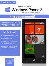 Windows Phone 8 – Corso di programmazione pratico. Livello 10: Animazioni in XAML e Windows Phone Tiles