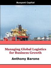 Managing Global Logistics for Business Growth: A guide for small to medium enterprises pursuing the global market growth through cross-border trade (export/import)