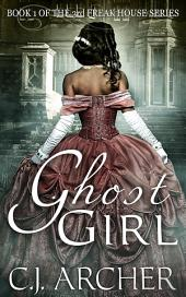 Ghost Girl: Book 1 of the 3rd Freak House Trilogy