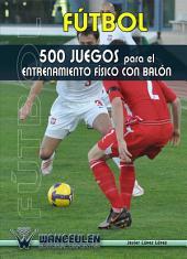 Fútbol: 500 juegos para el entrenamiento físico con balón