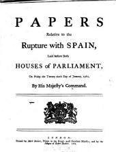 Papers Relative to the Rupture with Spain,: Laid Before Both Houses of Parliament, on Friday the Twenty Ninth Day of January, 1762, by His Majesty's Command