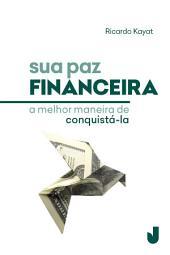 Sua paz financeira: a melhor maneira de conquistá-la