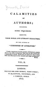 Calamities of Authors: Including Some Inquiries Respecting Their Moral and Literary Characters, Volume 2