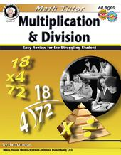 Math Tutor: Multiplication and Division, Ages 9 - 14: Easy Review for the Struggling Student