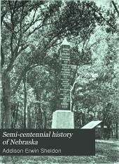 Semi-centennial history of Nebraska: historical sketch