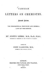 Familiar Letters on Chemistry: Second Series. The philosophical Principles and general Laws of the Science. Edited by John Gardner