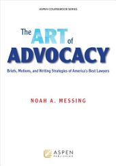 The Art of Advocacy: Briefs, Motions, and Writing Strategies of America's Best Lawyers