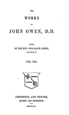 The Works of John Owen  D D   An exposition of the Epistle to the Hebrews  with preliminary exercitations