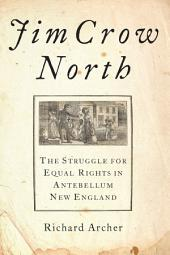 Jim Crow North: The Struggle for Equal Rights in Antebellum New England
