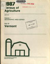 1987 Census of Agriculture: Geographic area series. Vermont, state and county data, Volume 1, Part 45