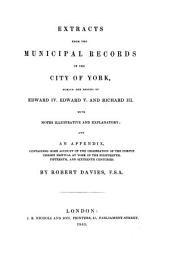 Extracts from the Municipal Records of the City of York, During the Reigns of Edward IV, Edward V, and Richard III: With Notes Illustrative and Explanatory; and an Appendix