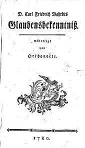 Dr. C. F. Bahrdts Glaubens-Bekenntniß: widerlegt von Orthonoëte
