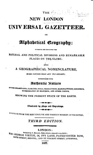 The New London Universal Gazetteer  Or Alphabetical Geography     Illustrated by Maps and Engravings     Third Edition