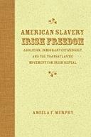 American Slavery  Irish Freedom
