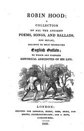 Robin Hood: a collection of all the ancient poems, songs, and ballads, now extant, relative to that celebrated English outlaw [based on the ed. by J. Ritson].