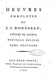 Oeuvres complètes de J. J. Rousseau, citoyen de Genève. Tome premier [-trente-troisième]: Nouvelle Héloise. Tome troisième, Volume5