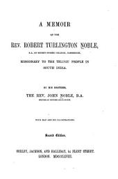 A Memoir of the Rev. Robert Turlington Noble: Missionary to the Telugu People in South India