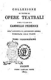 Collezione di tutte le opere teatrali del signor Cammillo Federici, coll'aggiunta di alcune non ancora pubblicate con le stampe: Volume 21