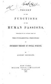 Theory of the Functions of the Human Passions: Followed by an Outline View of the Fundamental Principles of Fourier's Theory of Social Science