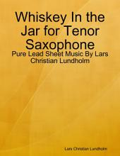 Whiskey In the Jar for Tenor Saxophone - Pure Lead Sheet Music By Lars Christian Lundholm