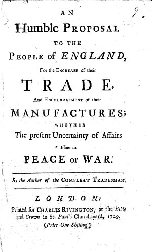 An Humble Proposal to the People of England  for the encreace of their trade  and encouragement of their manufactures  whether the present uncertainty of affairs issues in peace or war  By the author of the Compleat Tradesman  i e  D  Defoe